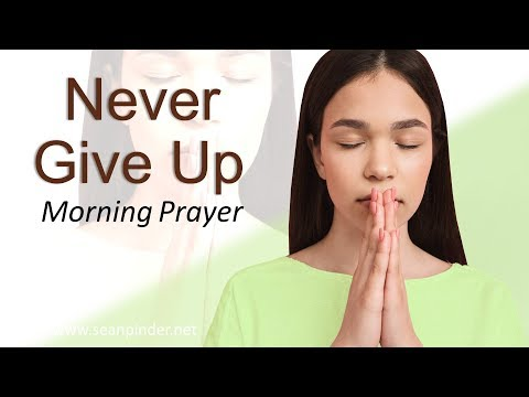 LUKE 18 - NEVER GIVE UP - MORNING PRAYER (video)