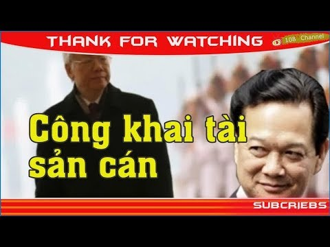 Công khai tài sản cán bộ: Cha Con Nguyễn Tấn Dũng ko dám ngủ, ông Tổng Trọng tự mâu thuẫn