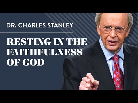 Resting in the Faithfulness of God  Dr. Charles Stanley