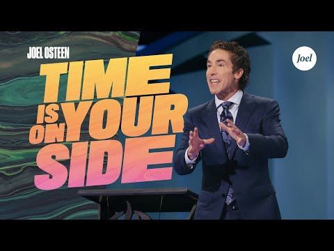 Time Is On Your Side  Joel Osteen
