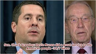Sen. Chuck Grassley: Devin Nunes did a great service to the American people -24/7 News
