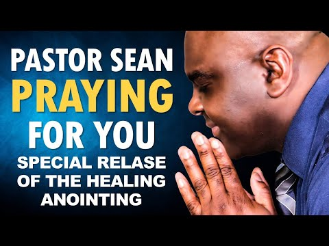 Pastor Sean PRAYING for You - SPECIAL Release of the HEALING Anointing