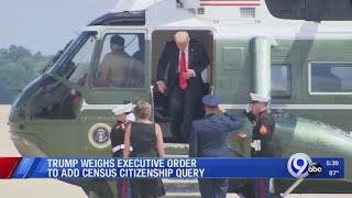 Pres. Trump considering executive order to put citizenship question on census