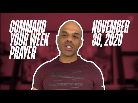 Command Your Week Prayer - November 30, 2020 - Bishop Kevin Foreman