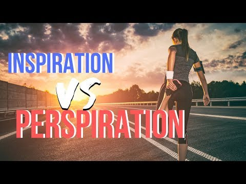 Inspiration vs Perspiration  A Practical Key for BREAKTHROUGH