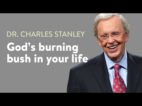 God's burning bush in our lives  Dr. Charles Stanley