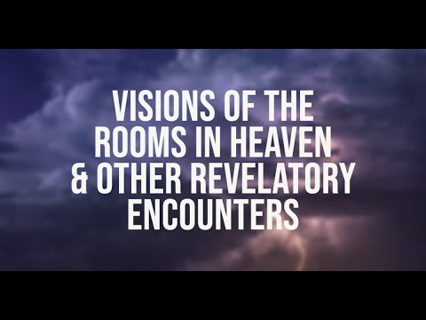 Visions of the Rooms in Heaven & Other Revelatory Encounters