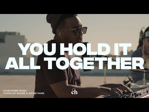 You Hold it All Together: Churchome ft. Chandler Moore & Naomi Raine