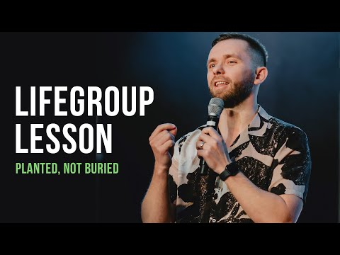 Life Group Lesson 4 - Planted, Not Buried (2020)