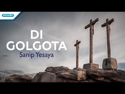 Di Golgota - Sanip Yesaya (with lyric)
