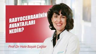 [Video] Radyocerrahinin avantajları nedir? - Prof. Dr. Hale Başak Çağlar