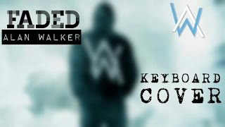 Faded - Alan Walker | Keyboard Cover by Sanskar Go - goelsanskar , EDM