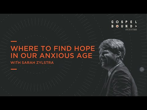 Sarah Zylstra  Where to Find Hope in Our Anxious Age  Gospel Bound