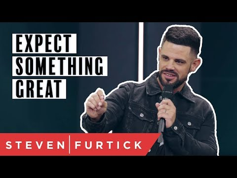 Expect Something Great  Pastor Steven Furtick