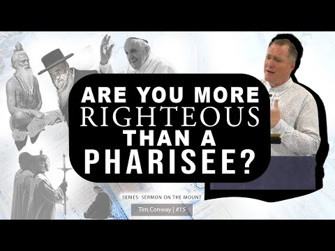 Are You More Righteous Than A Pharisee? - Tim Conway