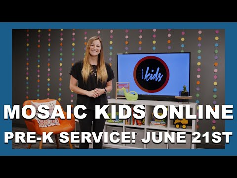 MOSAIC KIDS ONLINE  PRE-K  JUNE 21ST