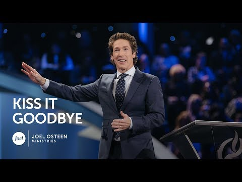 Joel Osteen - Kiss It Goodbye