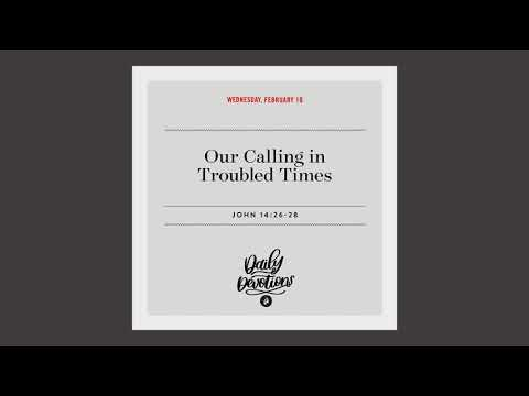 Our Calling in Troubled Times  Daily Devotional