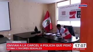 Arequipa | Envían a la cárcel a policía que pidió coima y favores sexuales