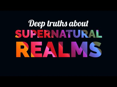 Deep Truths About the Supernatural Realm