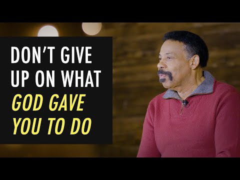 Don't Give Up On What God Has Given You To Do