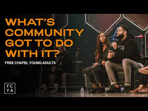 What's Community Got To Do With It?  Free Chapel Young Adults