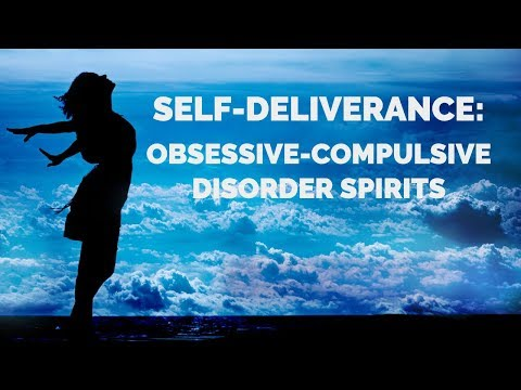 Deliverance from Obsessive Compulsive Disorders  Self-Deliverance Prayers