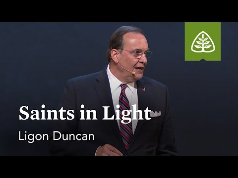 Ligon Duncan: Saints in Light