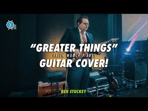 Greater Things Guitar Cover // Faith Worship Arts // Ben Stuckey