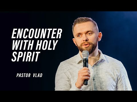 YOU MUST ENCOUNTER HOLY SPIRIT  Pastor Vlad