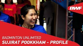 Badminton Unlimited 2019 | Sujirat Pookkham - Profile | BWF 2019