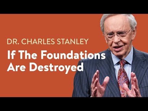 If The Foundations Are Destroyed  Dr. Charles Stanley