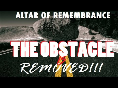 Altar of Remembrance - THE OBSTACLE IS REMOVED!!! Episode 7