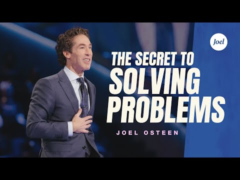 The Secret to Solving Problems  Joel Osteen
