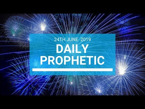 Daily Prophetic 24 June 2019 Word 1