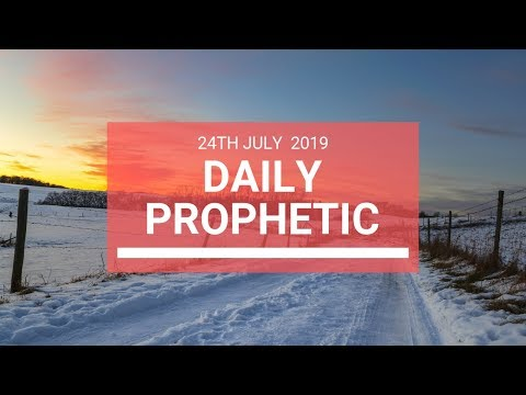 Daily Prophetic 24 July 2019 Word 6