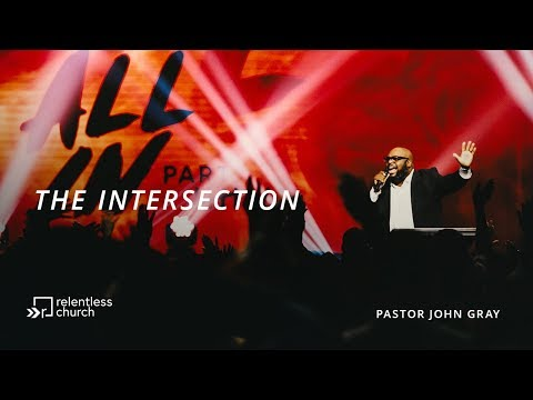 The Intersection  Pastor John Gray