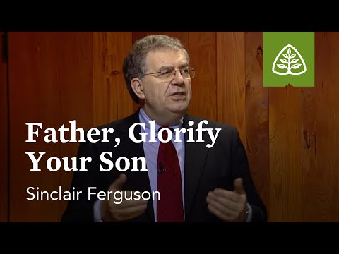 Father, Glorify Your Son: Lessons from the Upper Room with Sinclair Ferguson