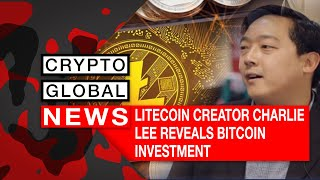 LITECOIN CREATOR CHARLIE LEE REVEALS BITCOIN INVESTMENT