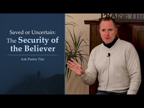 Saved or Uncertain: The Security of the Believer - Ask Pastor Tim