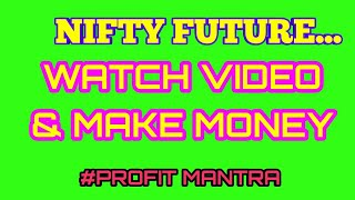 NIFTY FUTURE...WATCH VIDEO MAKE MONEY...ENTRY/TARGET/STOP LOSS