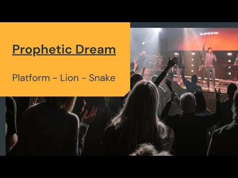 Prophetic Dream & Teaching - Platforms, Lions & Pythons