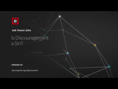 Is Discouragement a Sin? // Ask Pastor John