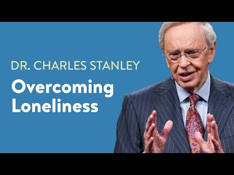 Overcoming Loneliness  Dr. Charles Stanley