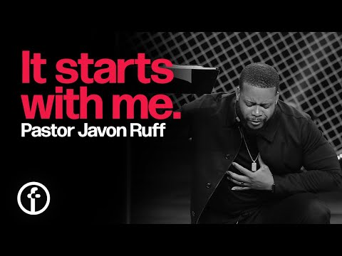 It Starts With Me  Pastor Javon Ruff