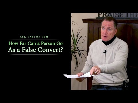 How Far Can a Person Go As a False Convert? - Ask Pastor Tim