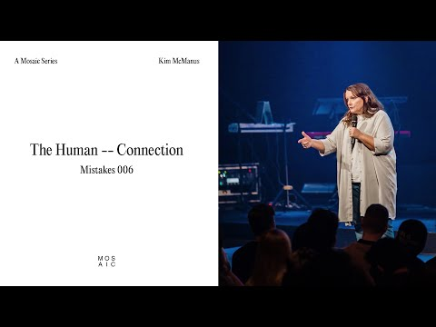 The Human Connection  Mistakes Were Made But Not By Me  Pastor Kim McManus