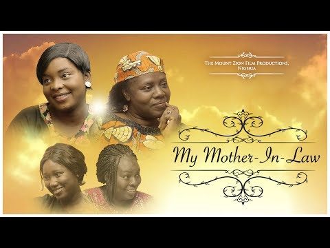 MY MOTHER IN LAWWritten and Produced by Gloria Bamiloye Mount Zion Film Productions