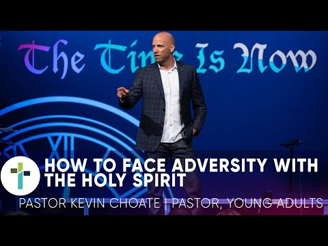 Facing Adversity Through The Holy Spirit  Pastor Kevin Choate  Sojourn Church Carrollton Texas