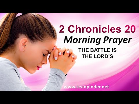 2 Chronicles 20 - The BATTLE is the LORD'S - Morning Prayer